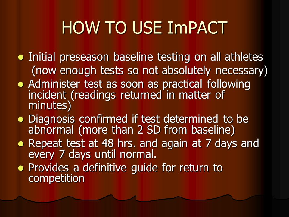 HOW TO USE ImPACT Initial preseason baseline testing on all athletes