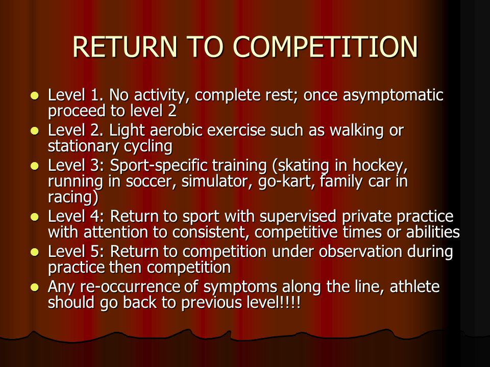 RETURN TO COMPETITION Level 1. No activity, complete rest; once asymptomatic proceed to level 2.