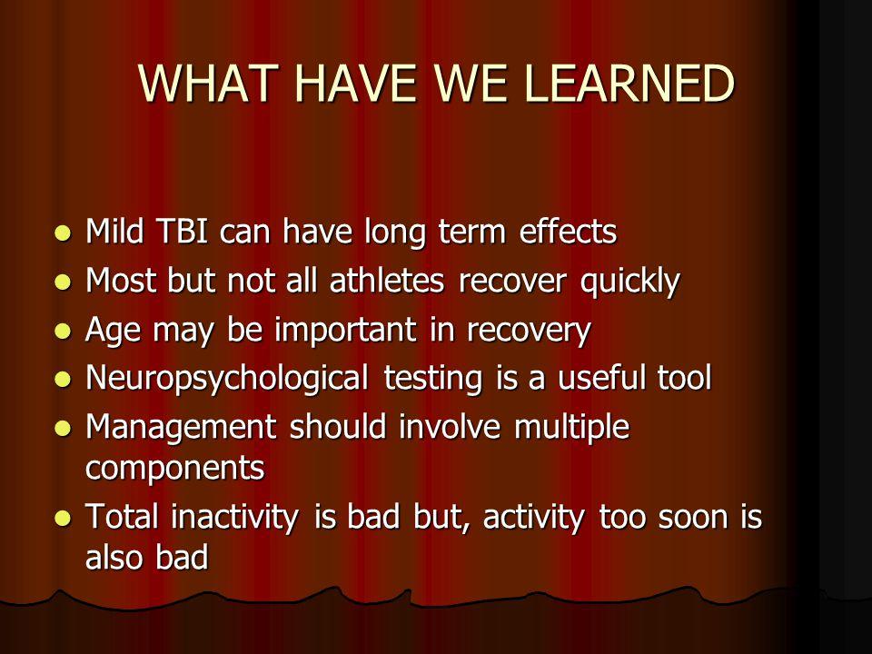 WHAT HAVE WE LEARNED Mild TBI can have long term effects