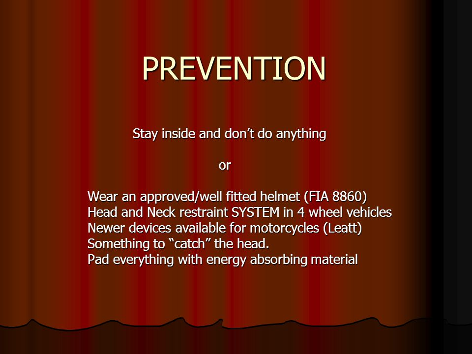 PREVENTION Stay inside and don't do anything or