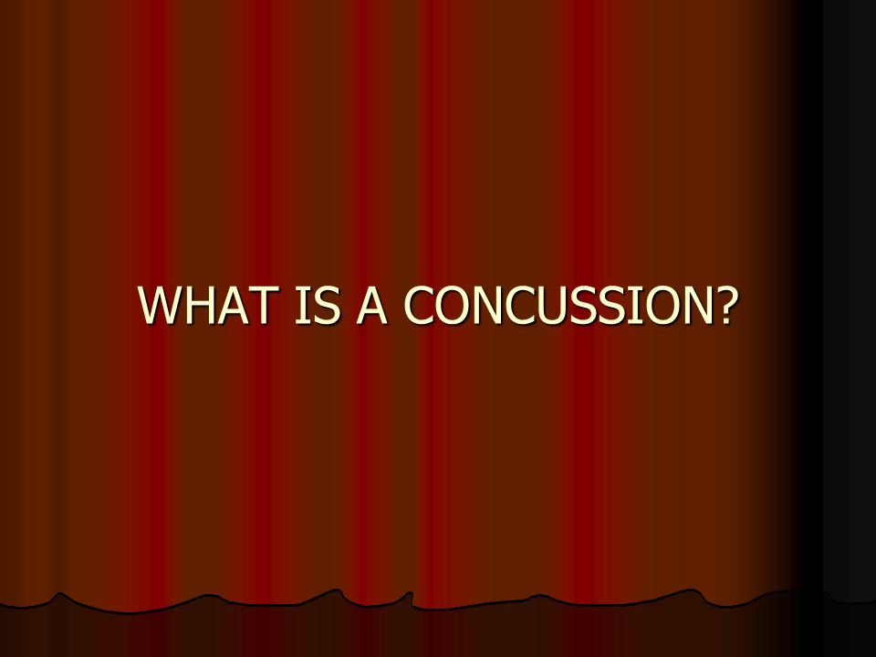WHAT IS A CONCUSSION 6