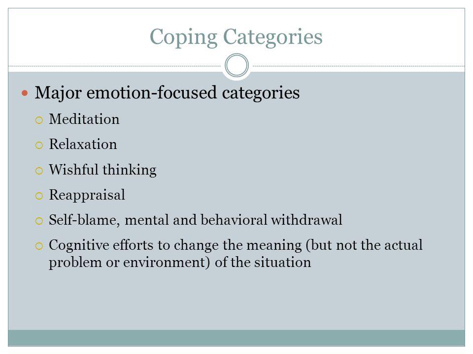 Coping Categories Major emotion-focused categories Meditation