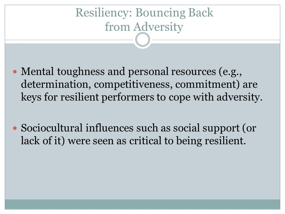 Resiliency: Bouncing Back from Adversity