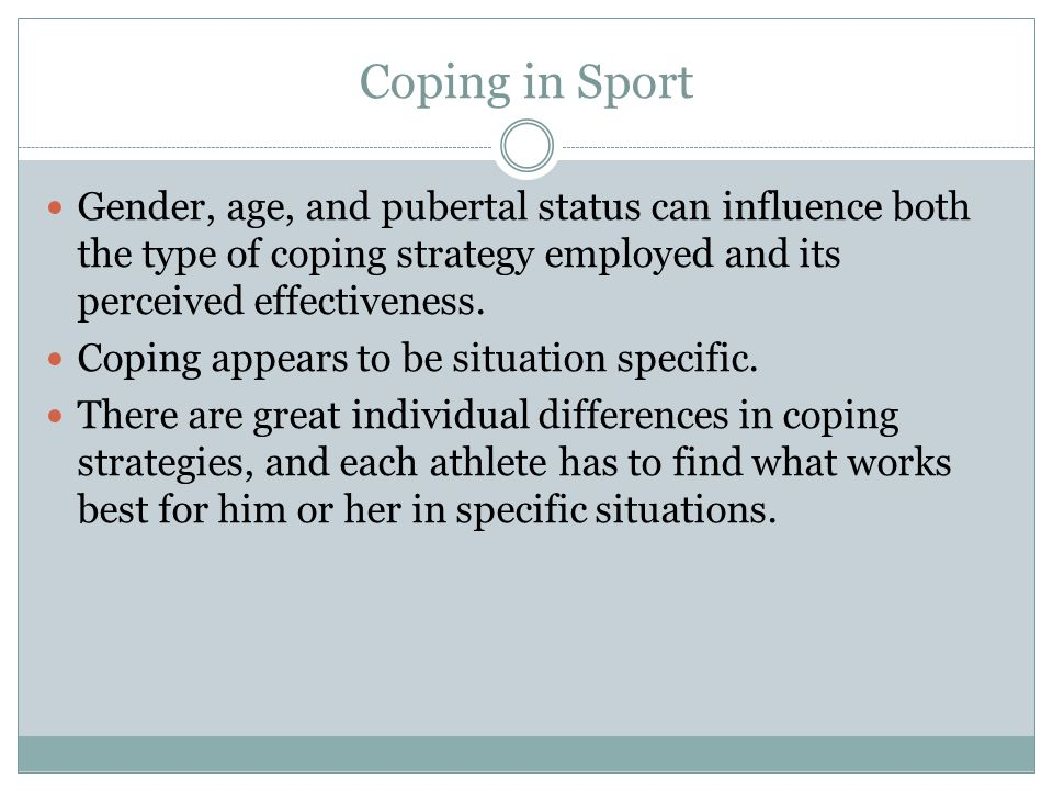 Coping in Sport Gender, age, and pubertal status can influence both the type of coping strategy employed and its perceived effectiveness.