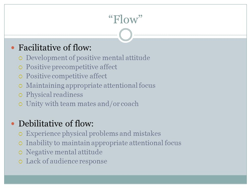 Flow Facilitative of flow: Debilitative of flow: