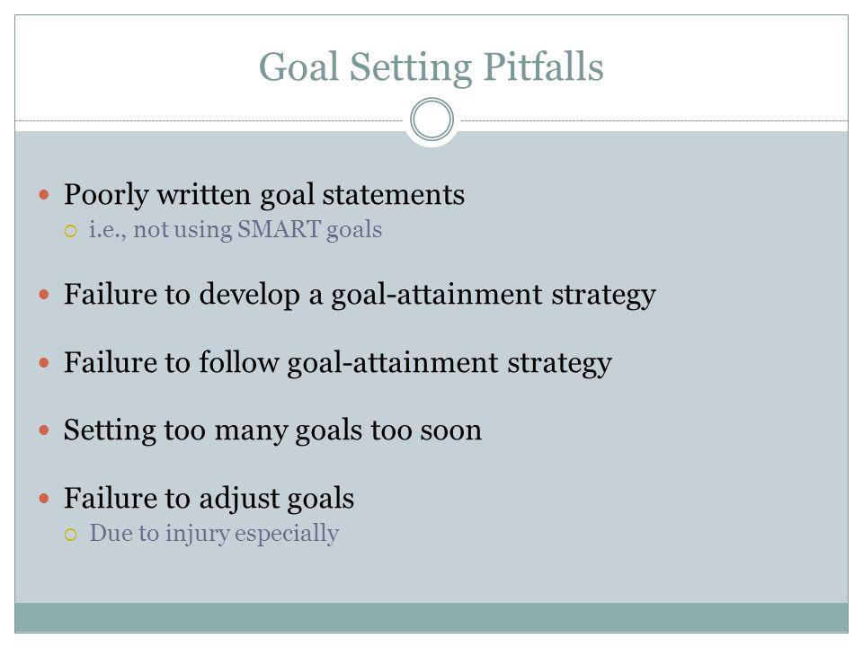 Goal Setting Pitfalls Poorly written goal statements