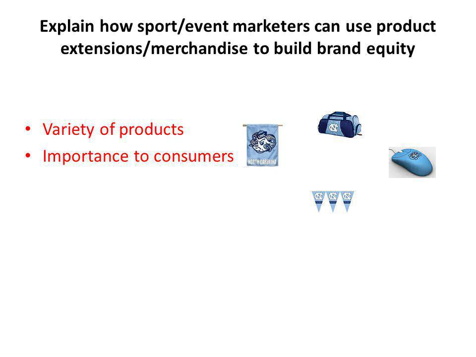Explain how sport/event marketers can use product extensions/merchandise to build brand equity