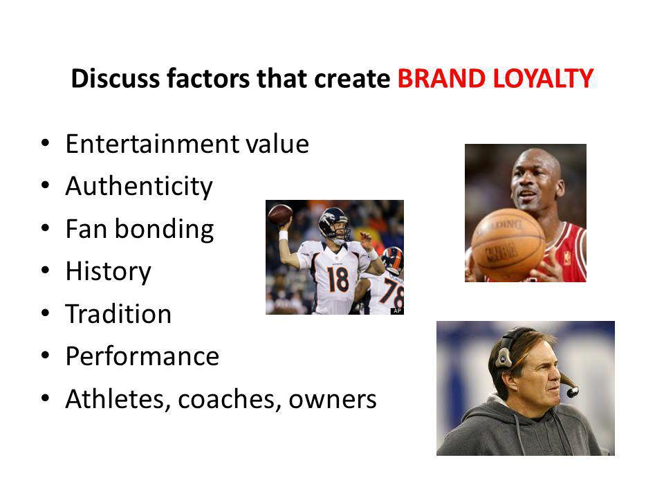 Discuss factors that create BRAND LOYALTY