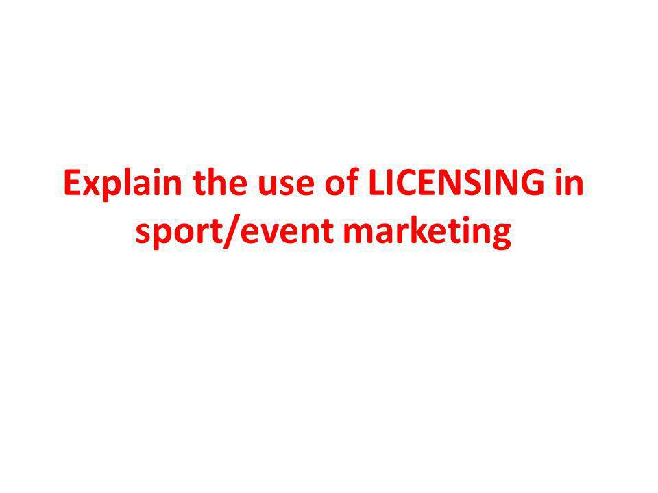 Explain the use of LICENSING in sport/event marketing