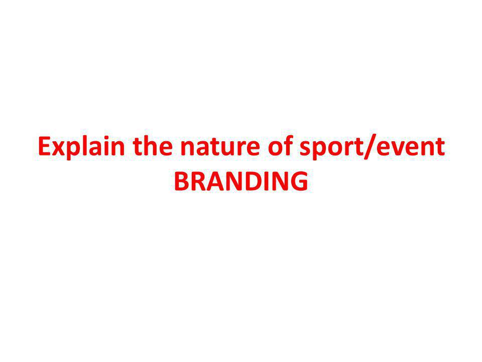 Explain the nature of sport/event BRANDING