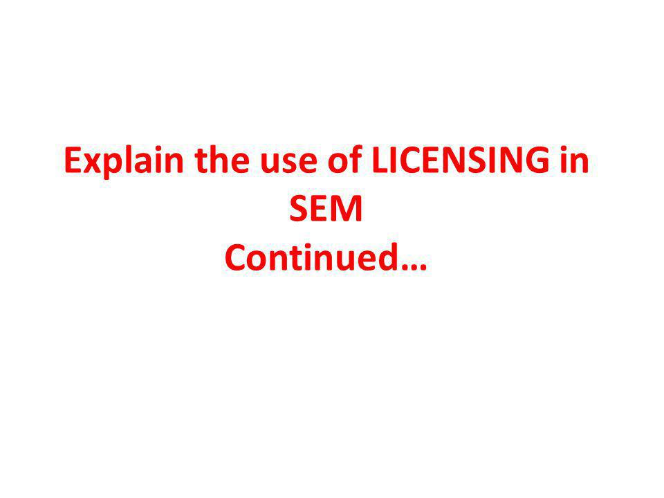 Explain the use of LICENSING in SEM Continued…