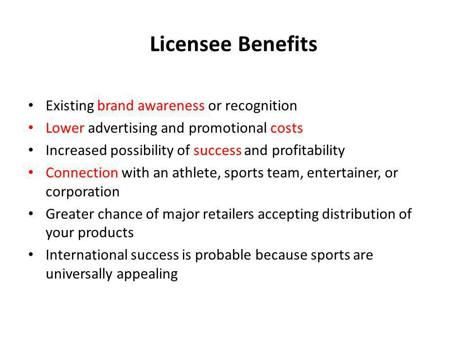 Licensee Benefits Existing brand awareness or recognition