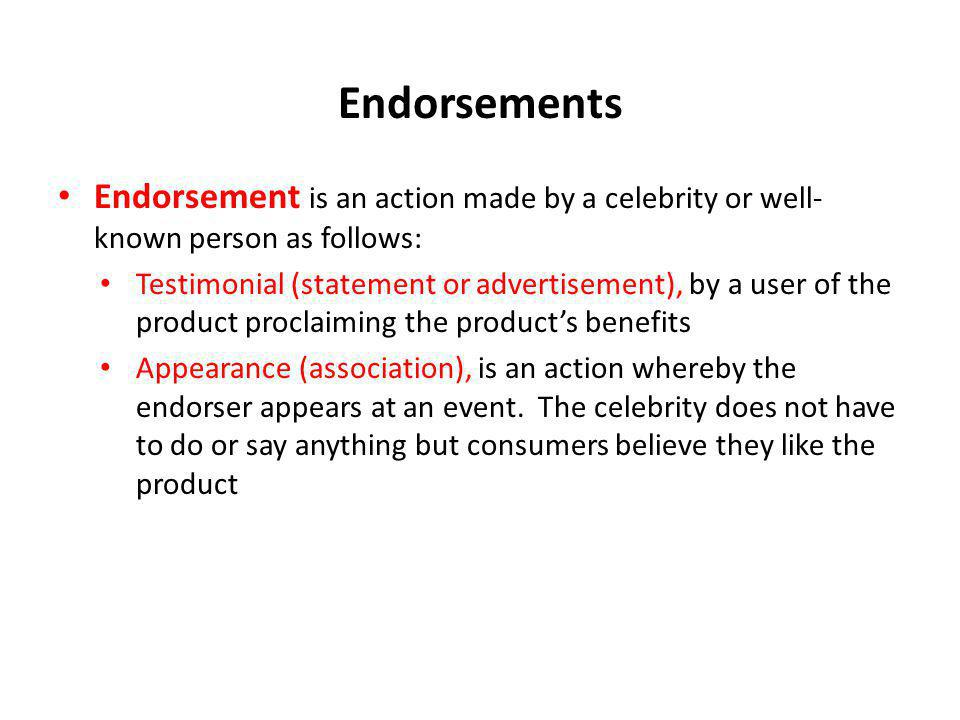 Endorsements Endorsement is an action made by a celebrity or well-known person as follows: