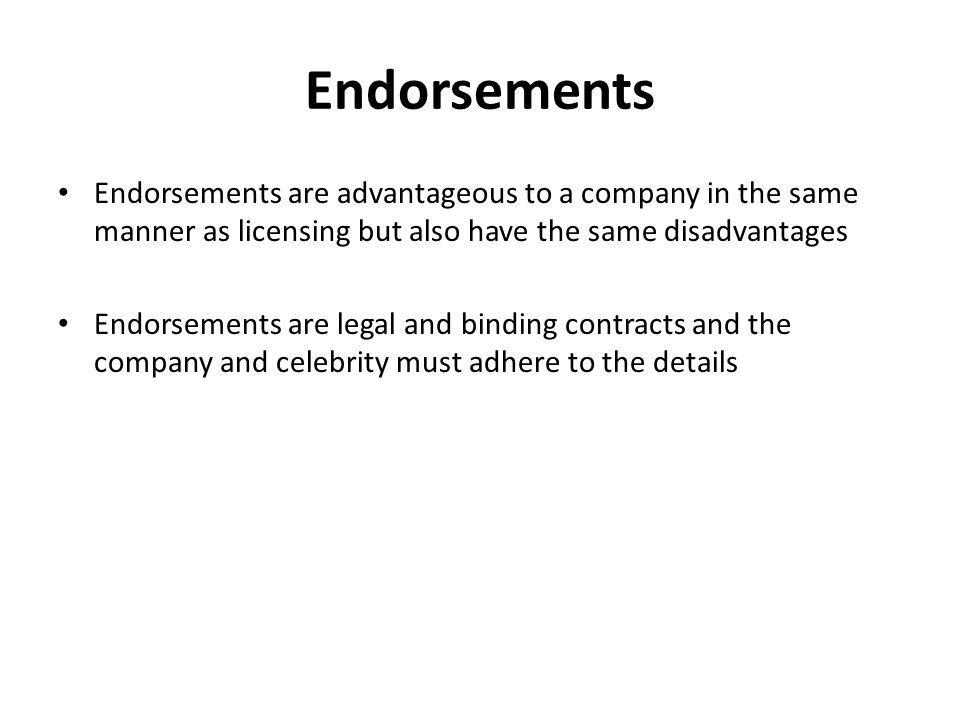 Endorsements Endorsements are advantageous to a company in the same manner as licensing but also have the same disadvantages.