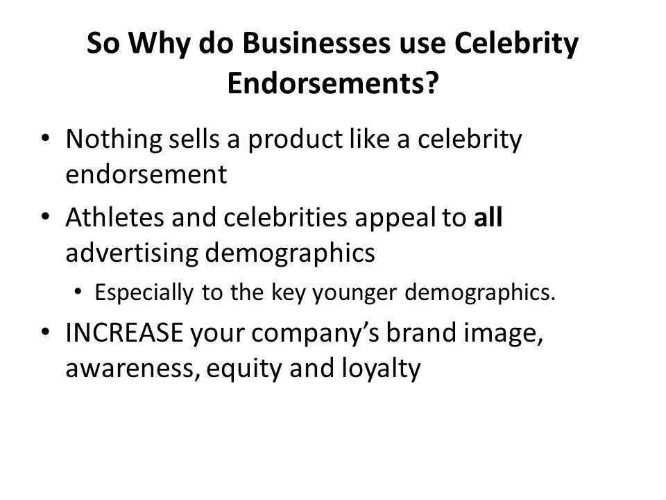 So Why do Businesses use Celebrity Endorsements