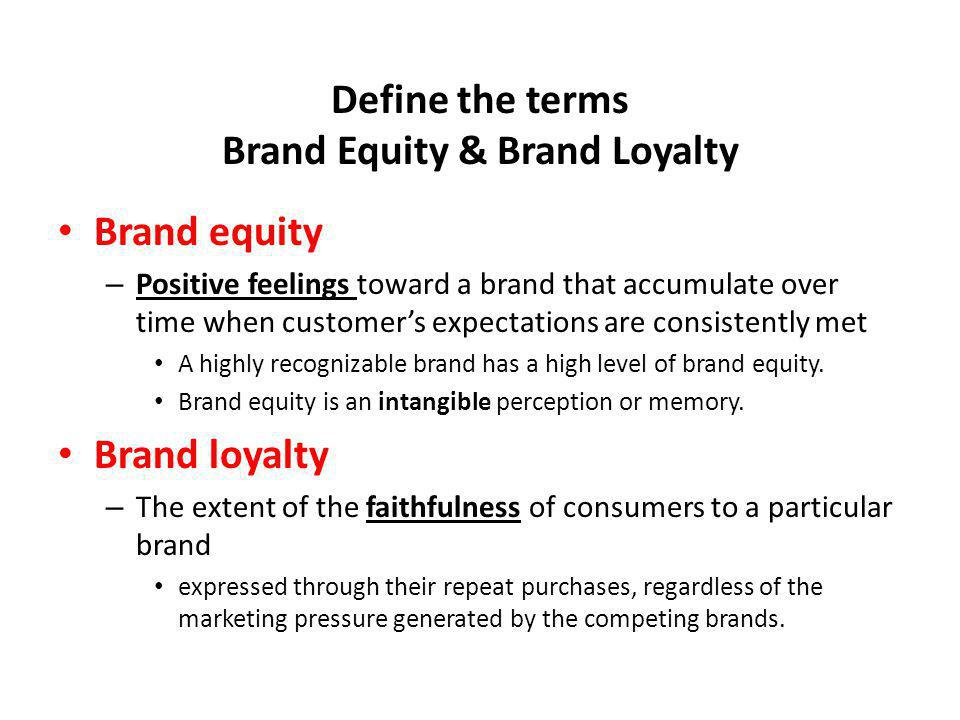 Define the terms Brand Equity & Brand Loyalty