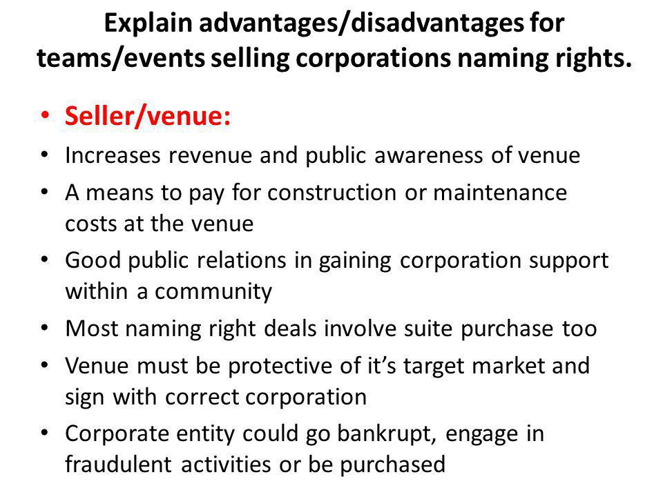 Explain advantages/disadvantages for teams/events selling corporations naming rights.