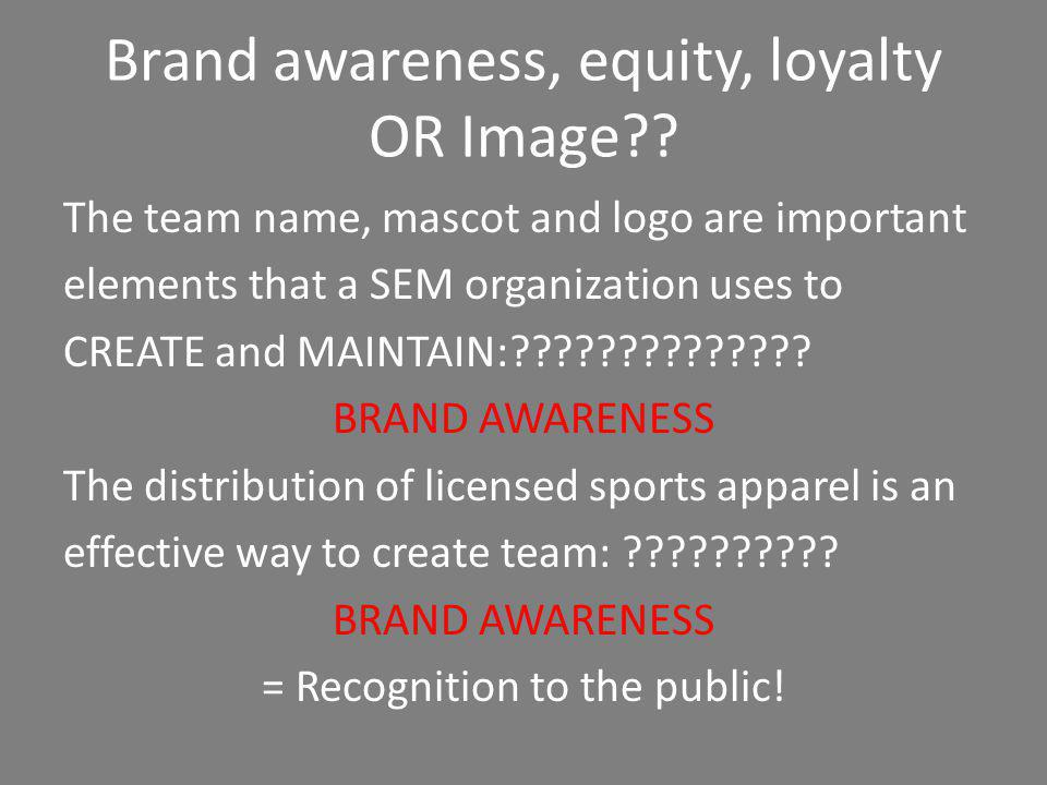 Brand awareness, equity, loyalty OR Image