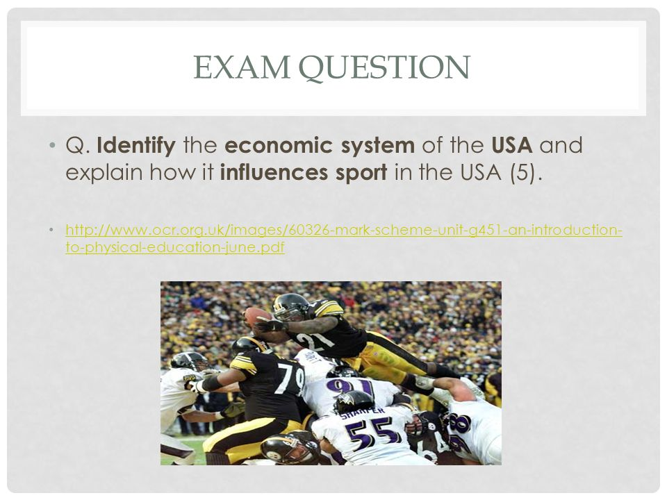 Exam question Q. Identify the economic system of the USA and explain how it influences sport in the USA (5).