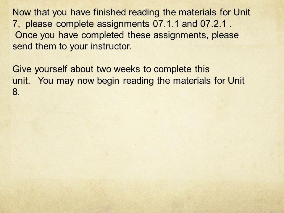 Now that you have finished reading the materials for Unit 7, please complete assignments 07.1.1 and 07.2.1 .