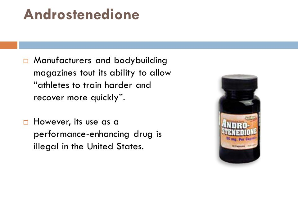 Androstenedione Manufacturers and bodybuilding magazines tout its ability to allow athletes to train harder and recover more quickly .