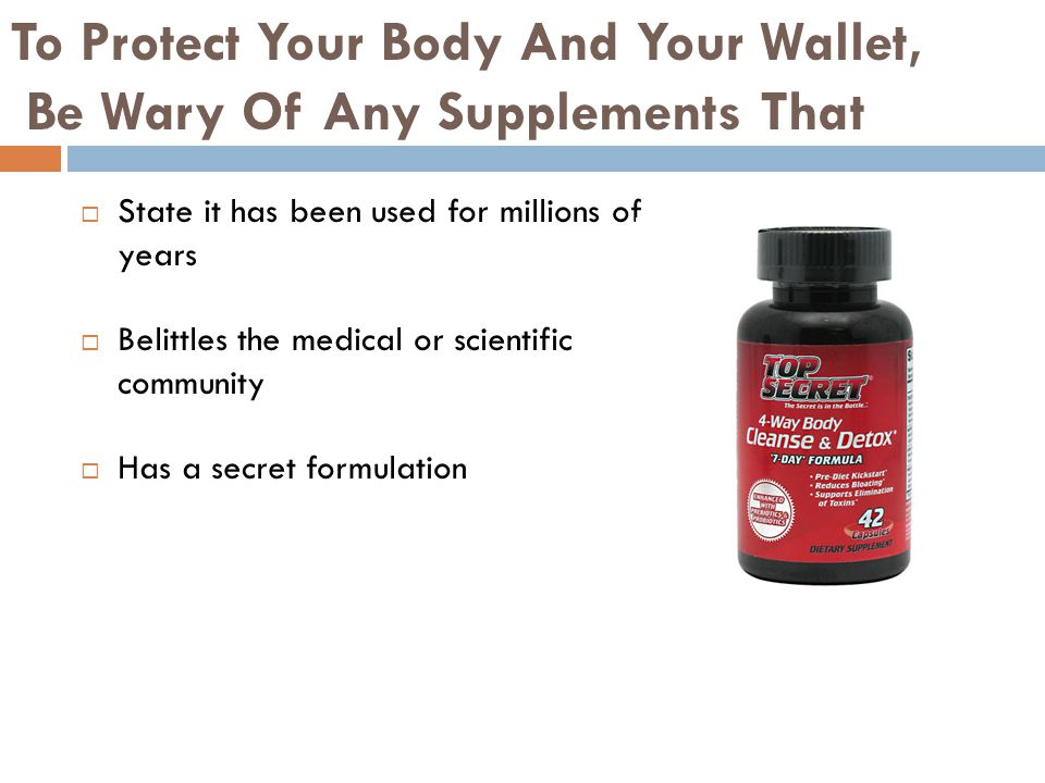 To Protect Your Body And Your Wallet, Be Wary Of Any Supplements That