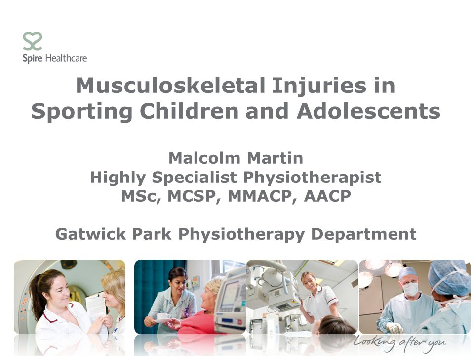 Musculoskeletal Injuries in Sporting Children and Adolescents Malcolm Martin Highly Specialist Physiotherapist MSc, MCSP, MMACP, AACP Gatwick Park Physiotherapy Department