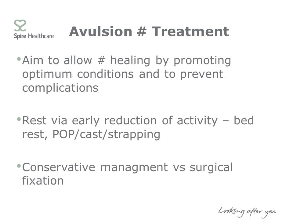Avulsion # Treatment Aim to allow # healing by promoting optimum conditions and to prevent complications.