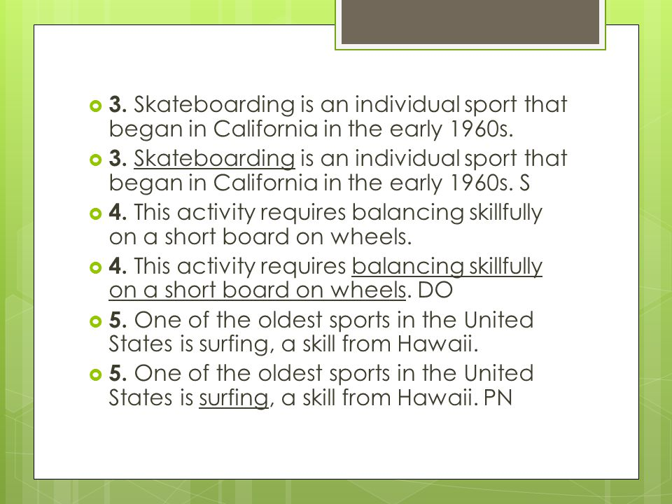 3. Skateboarding is an individual sport that began in California in the early 1960s.