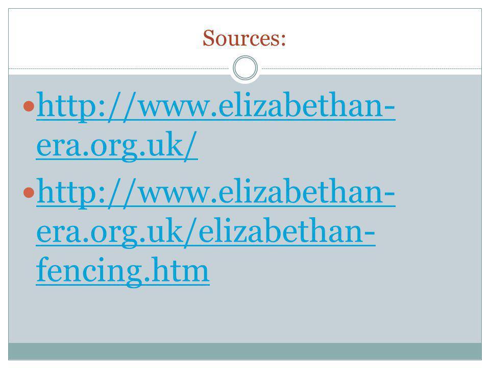 Sources: http://www.elizabethan-era.org.uk/ http://www.elizabethan-era.org.uk/elizabethan-fencing.htm.