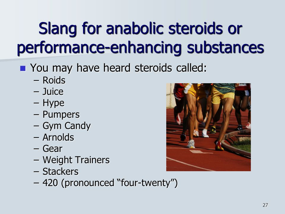 Slang for anabolic steroids or performance-enhancing substances