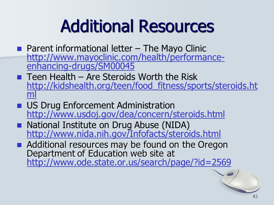 Additional Resources Parent informational letter – The Mayo Clinic http://www.mayoclinic.com/health/performance-enhancing-drugs/SM00045.