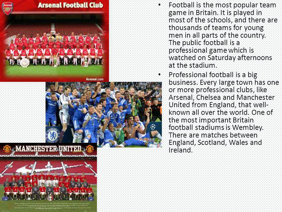 Football is the most popular team game in Britain
