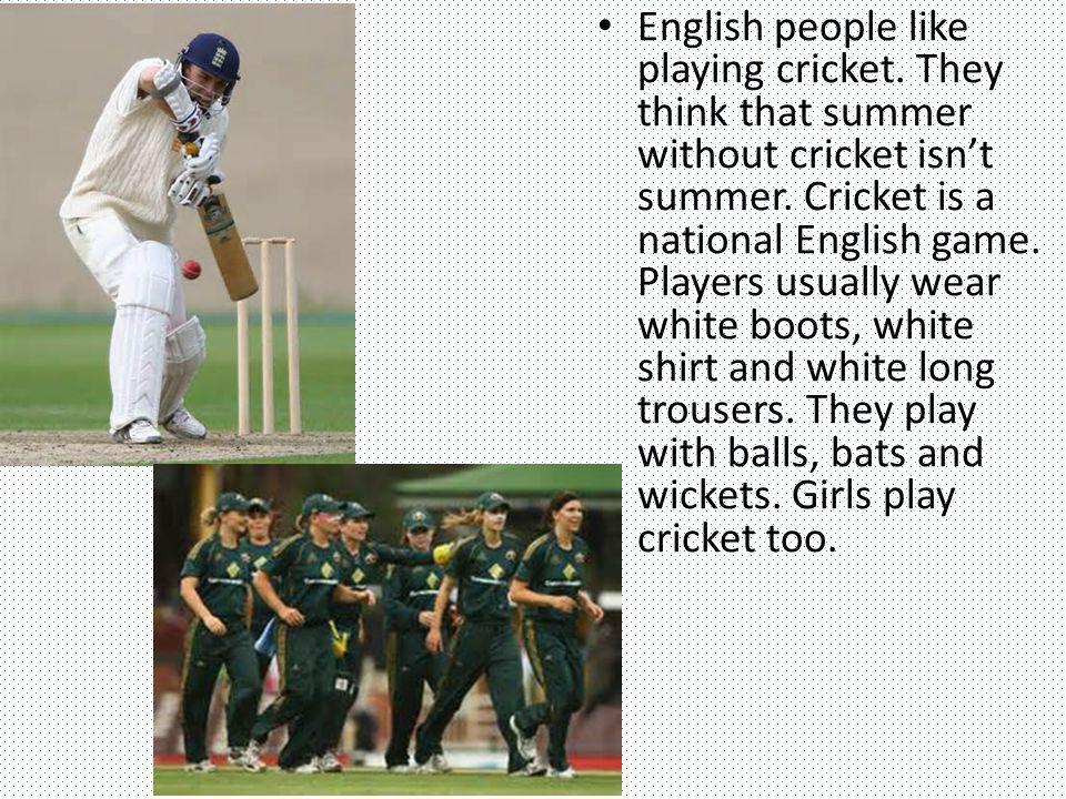 English people like playing cricket