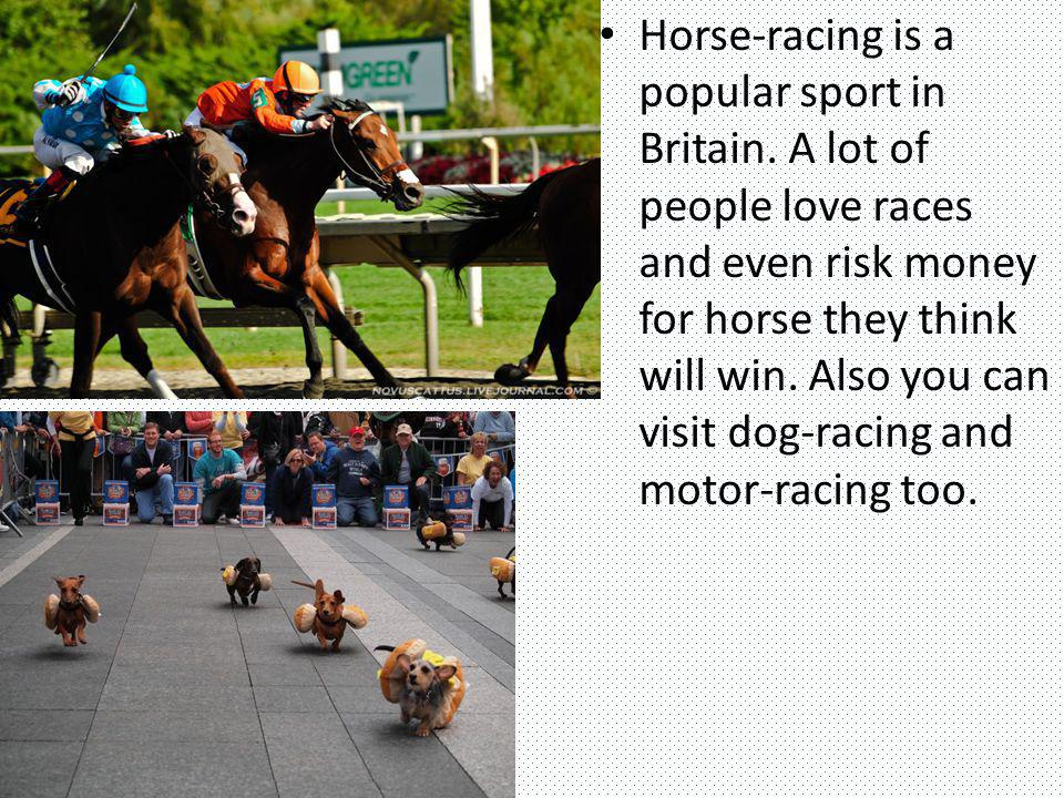 Horse-racing is a popular sport in Britain