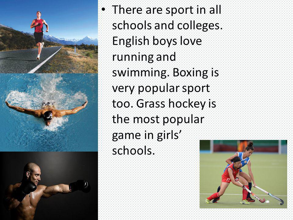 There are sport in all schools and colleges
