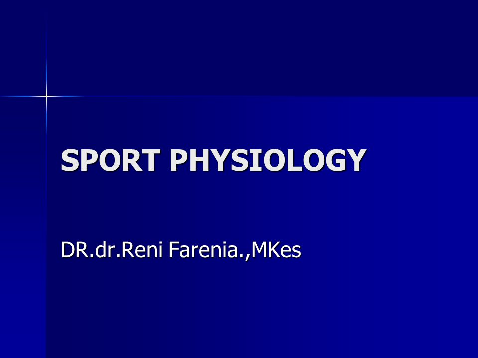 SPORT PHYSIOLOGY DR.dr.Reni Farenia.,MKes