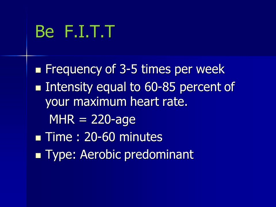 Be F.I.T.T Frequency of 3-5 times per week