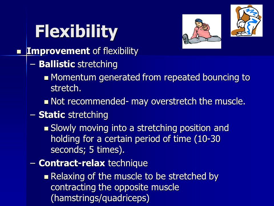 Flexibility Improvement of flexibility Ballistic stretching