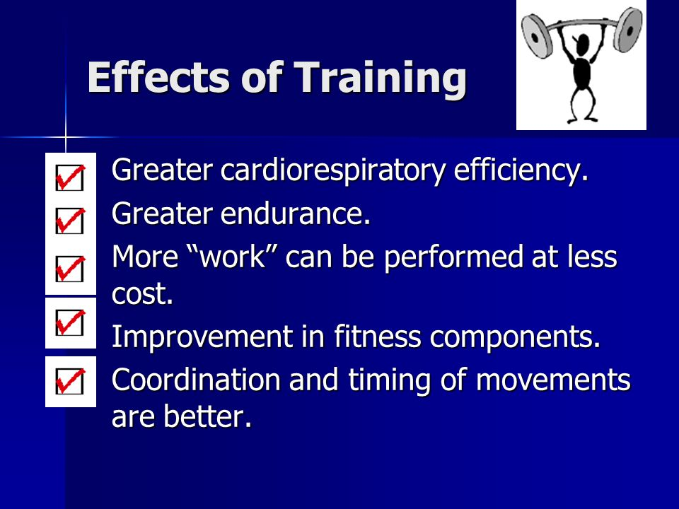 Effects of Training Greater cardiorespiratory efficiency.
