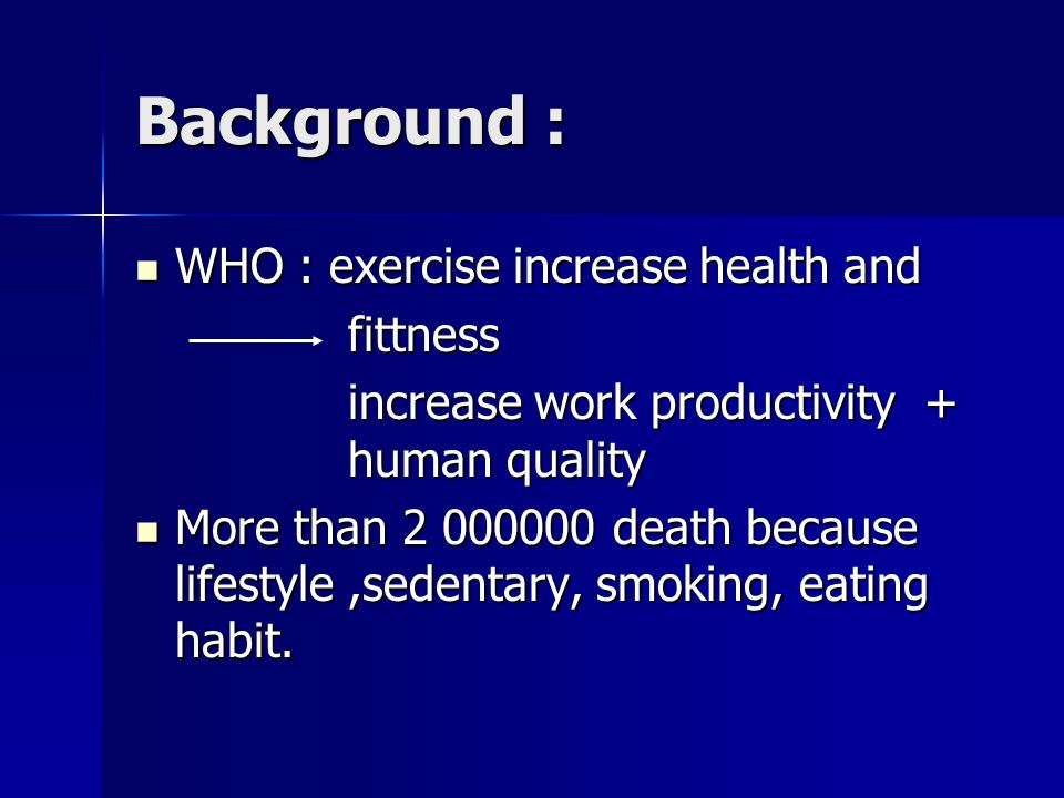 Background : WHO : exercise increase health and fittness