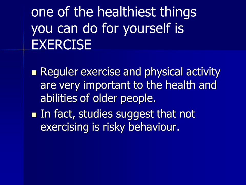 one of the healthiest things you can do for yourself is EXERCISE
