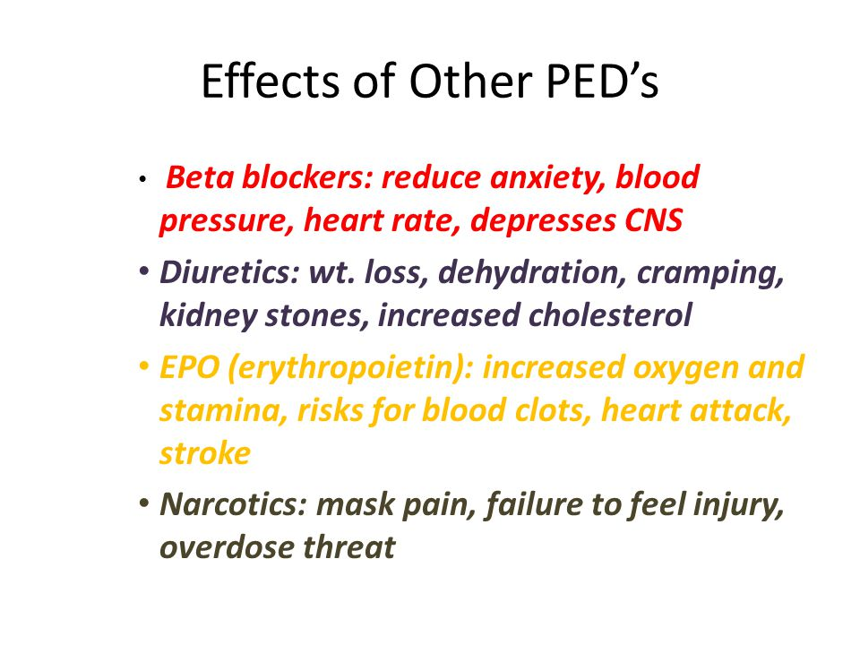Effects of Other PED's Beta blockers: reduce anxiety, blood pressure, heart rate, depresses CNS.
