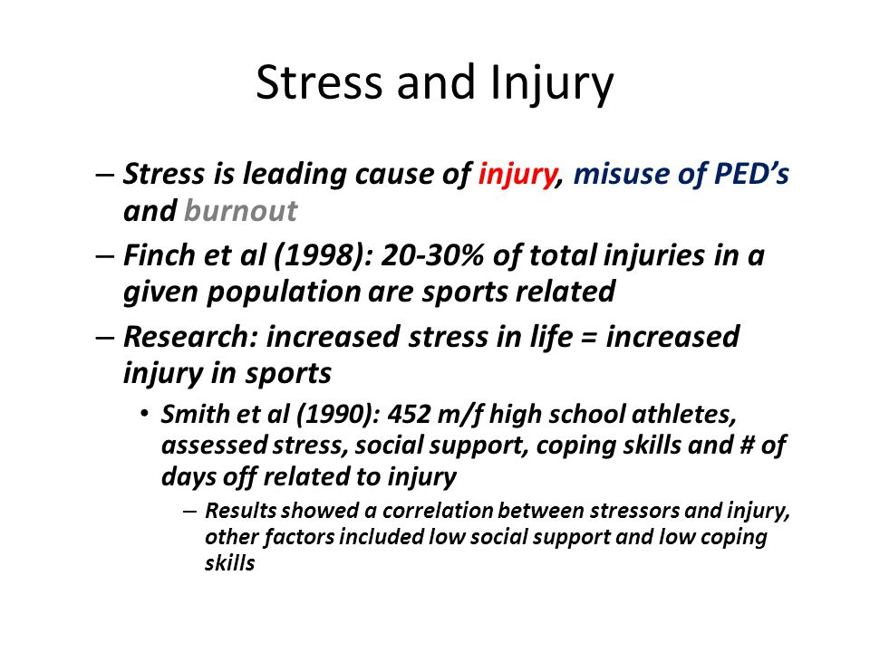 Stress and Injury Stress is leading cause of injury, misuse of PED's and burnout.