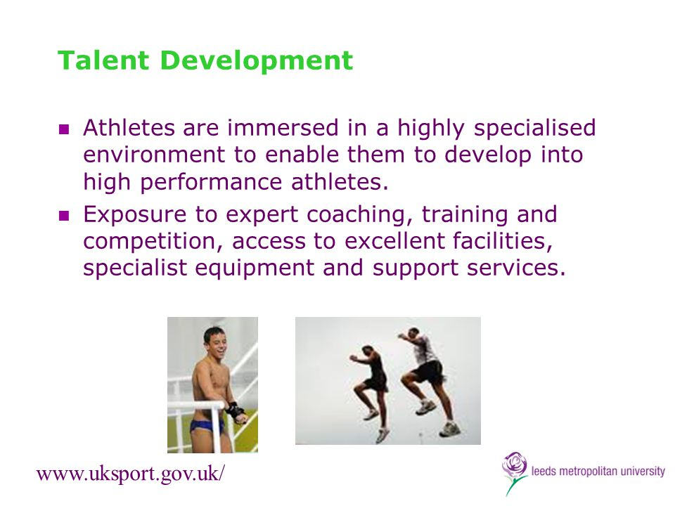 Talent Development Athletes are immersed in a highly specialised environment to enable them to develop into high performance athletes.