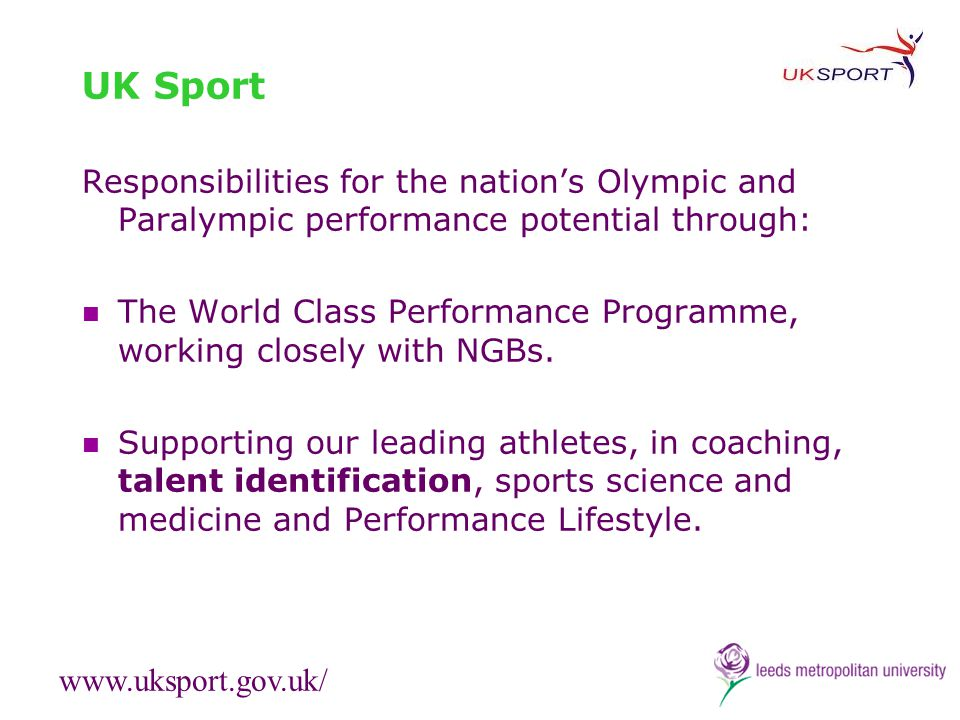 UK Sport Responsibilities for the nation's Olympic and Paralympic performance potential through:
