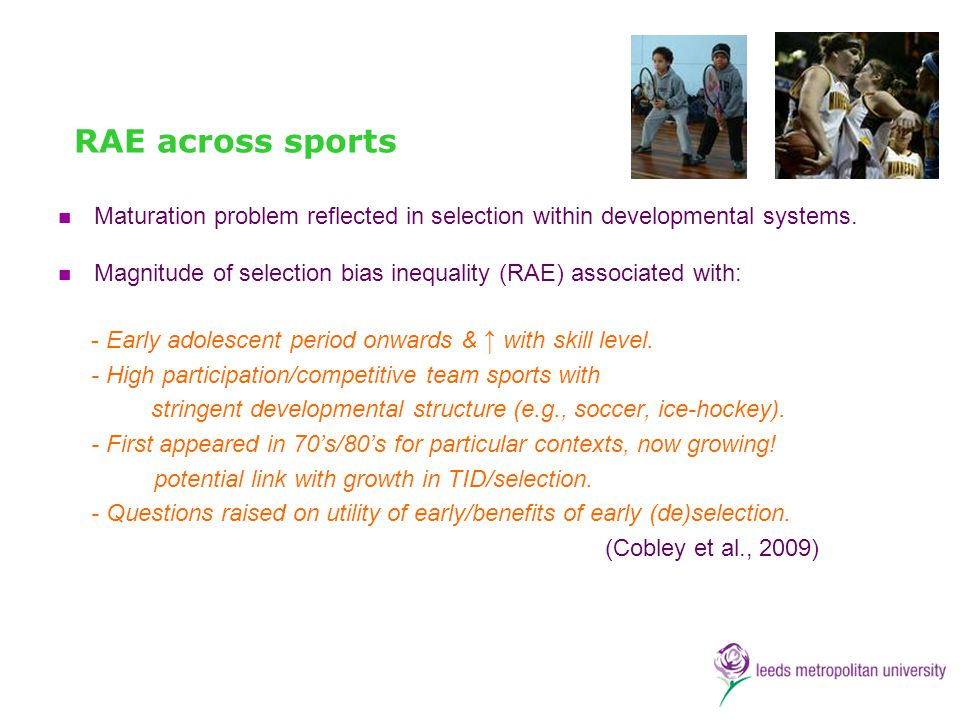 RAE across sports Maturation problem reflected in selection within developmental systems.