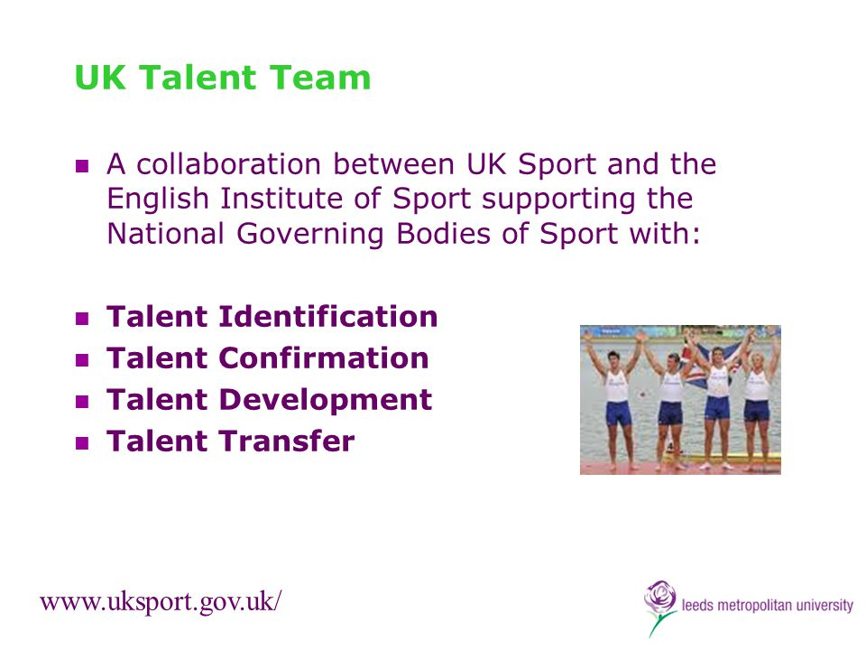 UK Talent Team A collaboration between UK Sport and the English Institute of Sport supporting the National Governing Bodies of Sport with: