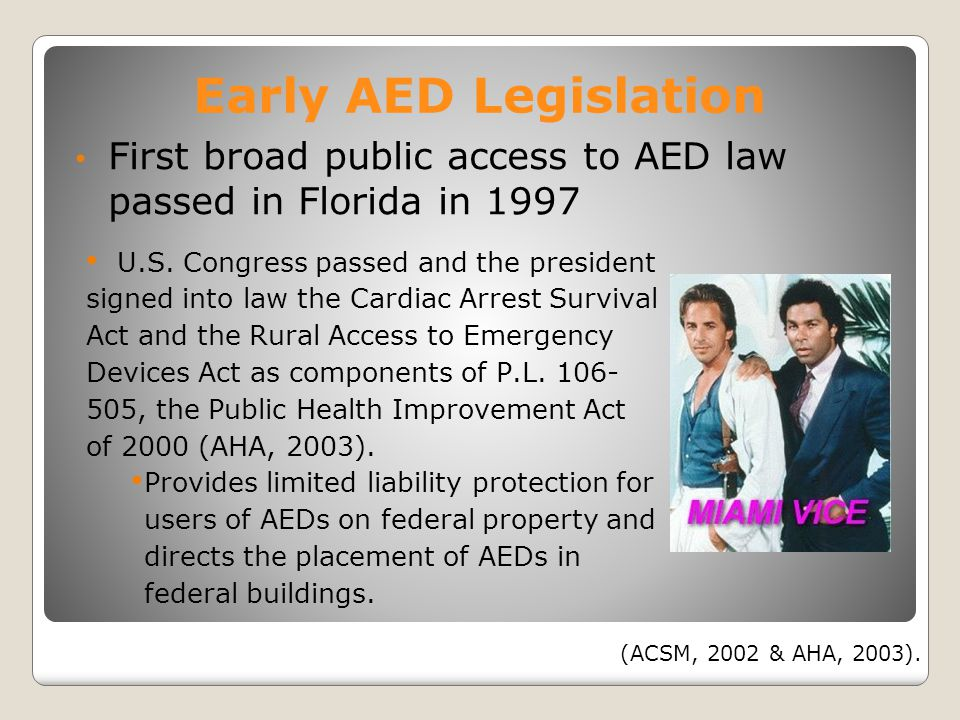 Early AED Legislation First broad public access to AED law passed in Florida in 1997.