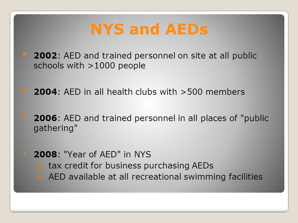 NYS and AEDs 2002: AED and trained personnel on site at all public schools with >1000 people. 2004: AED in all health clubs with >500 members.